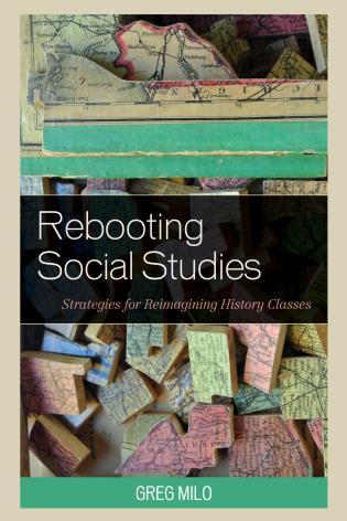 Cover image for the book Rebooting Social Studies: Strategies for Reimagining History Classes