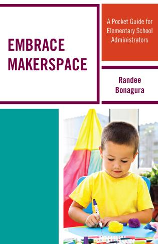 Cover image for the book Embrace Makerspace: A Pocket Guide for Elementary School Administrators