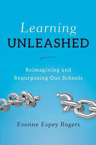 Cover image for the book Learning Unleashed: Re-Imagining and Re-Purposing Our Schools