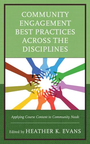 Cover image for the book Community Engagement Best Practices Across the Disciplines: Applying Course Content to Community Needs