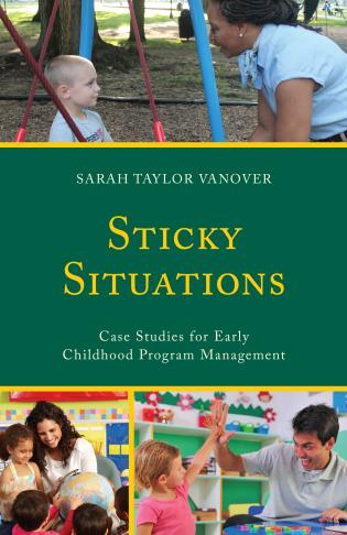 Cover image for the book Sticky Situations: Case Studies for Early Childhood Program Management