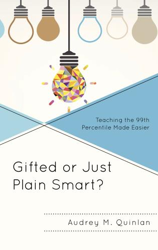 Cover image for the book Gifted or Just Plain Smart?: Teaching the 99th Percentile Made Easier