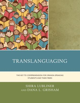 Cover image for the book Translanguaging: The Key to Comprehension for Spanish-Speaking Students and Their Peers