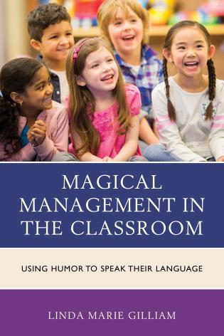 Cover image for the book Magical Management in the Classroom: Using Humor to Speak Their Language