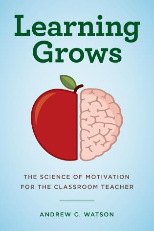 Cover image for the book Learning Grows: The Science of Motivation for the Classroom Teacher