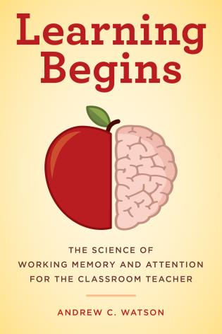 Cover image for the book Learning Begins: The Science of Working Memory and Attention for the Classroom Teacher