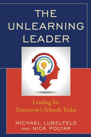 Cover image for the book The Unlearning Leader: Leading for Tomorrow's Schools Today
