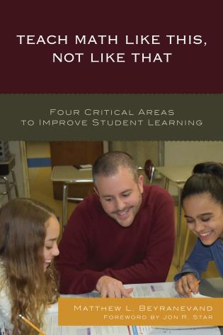 Cover image for the book Teach Math Like This, Not Like That: Four Critical Areas to Improve Student Learning
