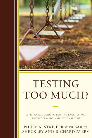 Cover image for the book Testing Too Much?: A Principal's Guide to Cutting Back Testing and Reclaiming Instructional Time