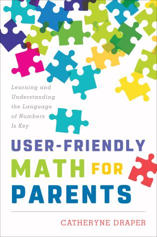 Cover image for the book User-Friendly Math for Parents: Learning and Understanding the Language of Numbers Is Key