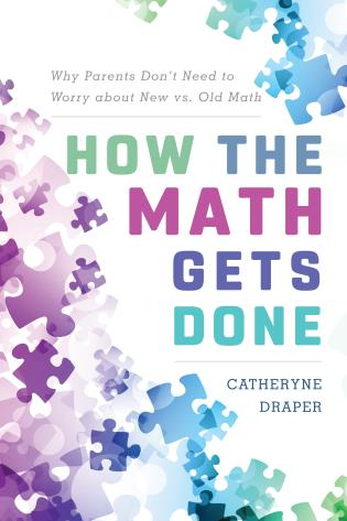 Cover image for the book How the Math Gets Done: Why Parents Don't Need to Worry about New vs. Old Math
