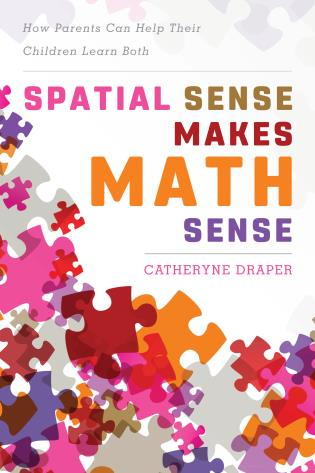 Cover image for the book Spatial Sense Makes Math Sense: How Parents Can Help Their Children Learn Both