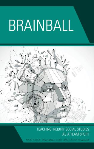 Cover image for the book Brainball: Teaching Inquiry and Social Studies as a Team Sport