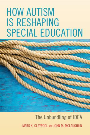 Cover image for the book How Autism is Reshaping Special Education: The Unbundling of IDEA