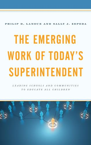 Cover image for the book The Emerging Work of Today's Superintendent: Leading Schools and Communities to Educate All Children