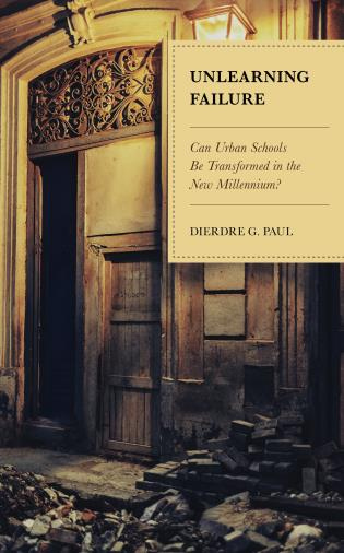 Cover image for the book Unlearning Failure: Can Urban Schools Be Transformed in the New Millennium?