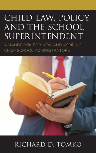 Cover image for the book Child Law, Policy, and the School Superintendent: A Handbook for New and Aspiring Chief School Administrators