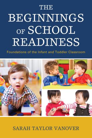 Cover image for the book The Beginnings of School Readiness: Foundations of the Infant and Toddler Classroom