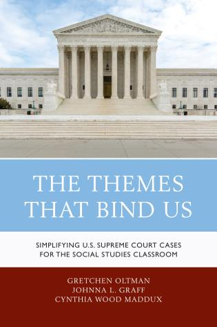Cover image for the book The Themes That Bind Us: Simplifying U.S. Supreme Court Cases for the Social Studies Classroom