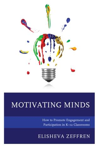Cover image for the book Motivating Minds: How to Promote Engagement and Participation in K–12 Classrooms