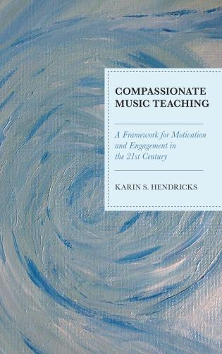 Cover image for the book Compassionate Music Teaching: A Framework for Motivation and Engagement in the 21st Century