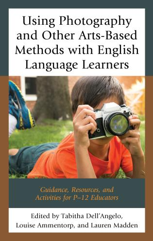 Cover image for the book Using Photography and Other Arts-Based Methods With English Language Learners: Guidance, Resources, and Activities for P-12 Educators