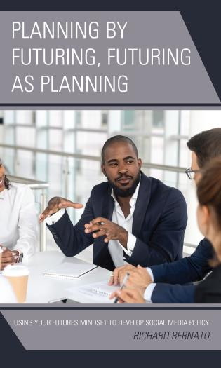 Cover image for the book Planning by Futuring, Futuring as Planning: Using Your Futures Mindset to Develop Social Media Policy