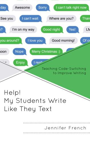 Cover image for the book Help! My Students Write Like They Text: Teaching Code-Switching to Improve Writing