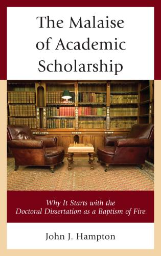 Cover image for the book The Malaise of Academic Scholarship: Why It Starts with the Doctoral Dissertation as a Baptism of Fire