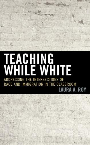 Cover image for the book Teaching While White: Addressing the Intersections of Race and Immigration in the Classroom