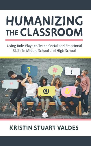 Cover image for the book Humanizing the Classroom: Using Role-Plays to Teach Social and Emotional Skills in Middle School and High School