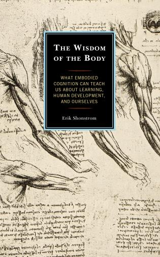 Cover image for the book The Wisdom of the Body: What Embodied Cognition Can Teach us about Learning, Human Development, and Ourselves