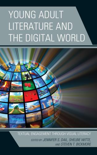 Cover image for the book Young Adult Literature and the Digital World: Textual Engagement through Visual Literacy