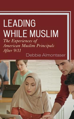 Cover image for the book Leading While Muslim: The Experiences of American Muslim Principals after 9/11
