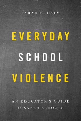 Cover image for the book Everyday School Violence: An Educator's Guide to Safer Schools