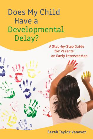 Cover image for the book Does My Child Have a Developmental Delay?: A Step-by-Step Guide for Parents on Early Intervention