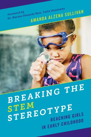 Cover image for the book Breaking the STEM Stereotype: Reaching Girls in Early Childhood
