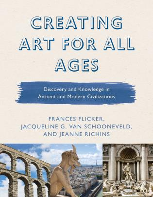 Cover image for the book Creating Art for All Ages: Discovery and Knowledge in Ancient and Modern Civilizations