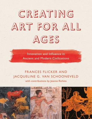 Cover image for the book Creating Art for All Ages: Innovation and Influence in Ancient and Modern Civilizations