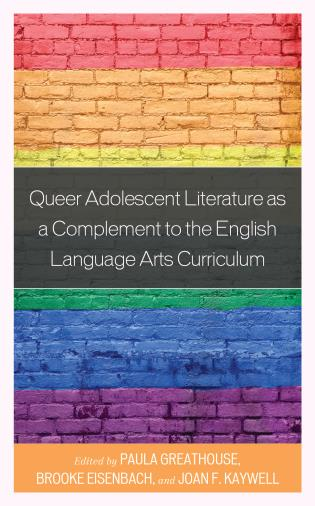 Cover image for the book Queer Adolescent Literature as a Complement to the English Language Arts Curriculum