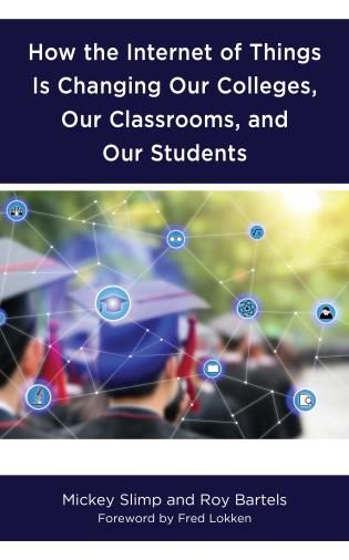 Cover image for the book How the Internet of Things is Changing Our Colleges, Our Classrooms, and Our Students