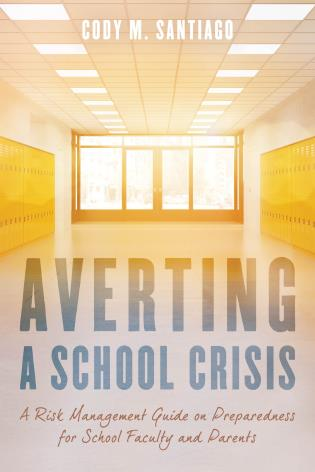 Cover image for the book Averting a School Crisis: A Risk Management Guide on Preparedness for School Faculty and Parents