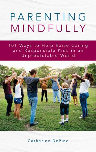 Cover image for the book Parenting Mindfully: 101 Ways to Help Raise Caring and Responsible Kids in an Unpredictable World