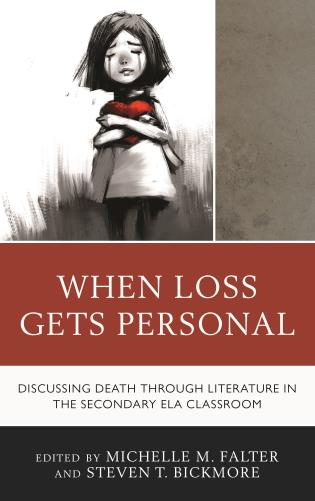 Cover image for the book When Loss Gets Personal: Discussing Death through Literature in the Secondary ELA Classroom