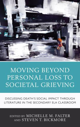 Cover image for the book Moving Beyond Personal Loss to Societal Grieving: Discussing Death's Social Impact through Literature in the Secondary ELA Classroom