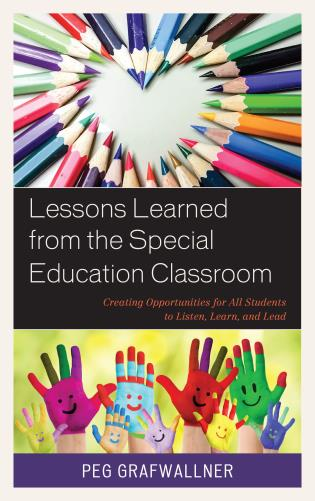 Cover image for the book Lessons Learned from the Special Education Classroom: Creating Opportunities for All Students to Listen, Learn, and Lead