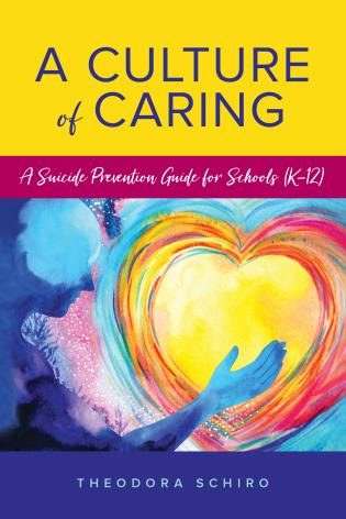 Cover image for the book A Culture of Caring: A Suicide Prevention Guide for Schools (K–12)
