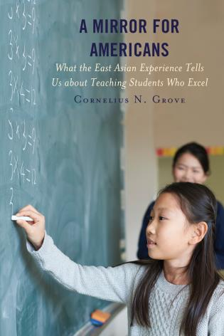 Cover image for the book A Mirror for Americans: What the East Asian Experience Tells Us about Teaching Students Who Excel
