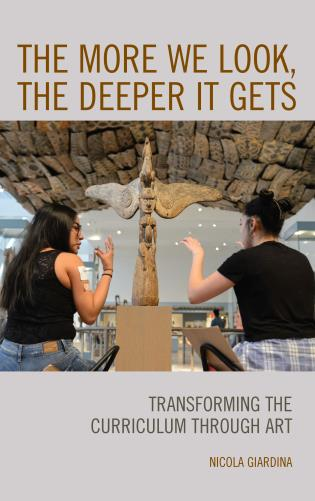 Cover image for the book The More We Look, the Deeper It Gets: Transforming the Curriculum through Art