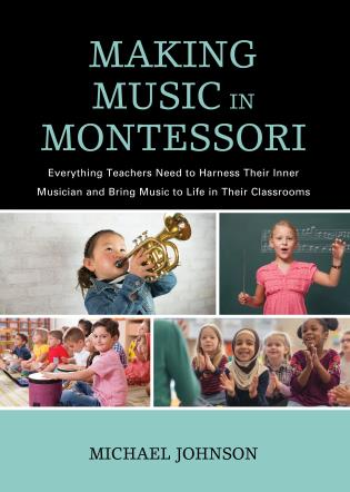 Cover image for the book Making Music in Montessori: Everything Teachers Need to Harness Their Inner Musician and Bring Music to Life in Their Classrooms
